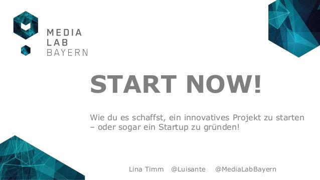 Lina Timm @Luisante @MediaLabBayern START NOW! Wie du es schaffst, ein innovatives Projekt zu starten – oder sogar ein Sta...