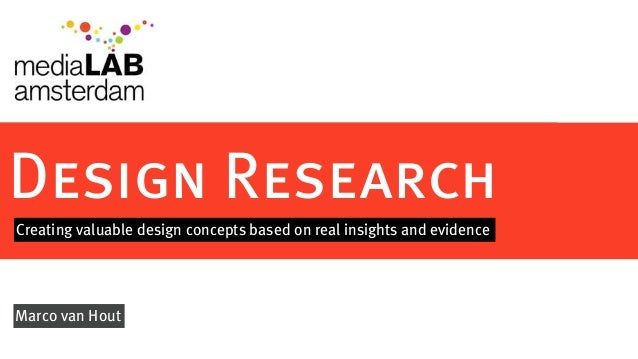 Design ResearchCreating valuable design concepts based on real insights and evidenceMarco van Hout
