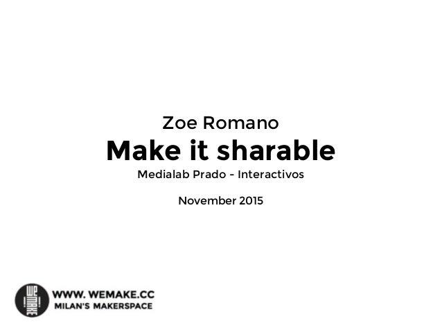 Zoe Romano Make it sharable Medialab Prado - Interactivos November 2015