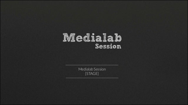 Medialab Session [STAGE]