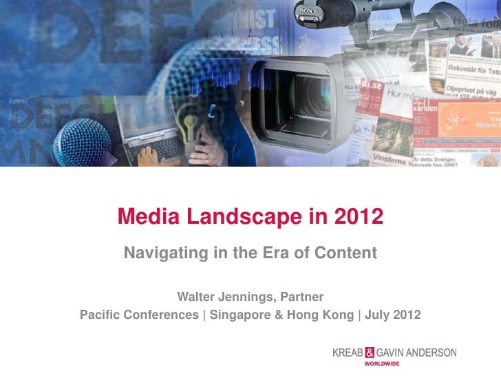 Media Landscape in 2012       Navigating in the Era of Content                Walter Jennings, PartnerPacific Conferences ...