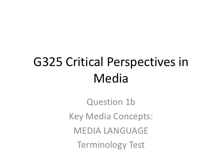 G325 Critical Perspectives in           Media          Question 1b      Key Media Concepts:       MEDIA LANGUAGE        Te...