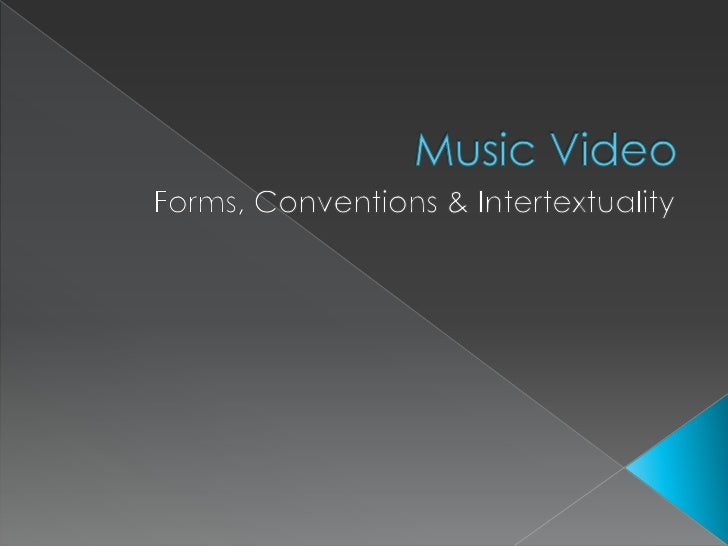 Music Video<br />Forms, Conventions & Intertextuality<br />