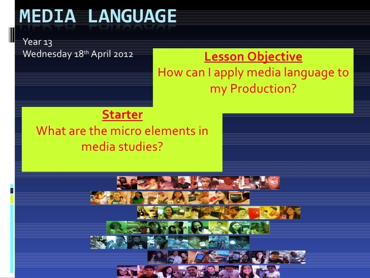 Year 13Wednesday 18th April 2012          Lesson Objective                            How can I apply media language to   ...