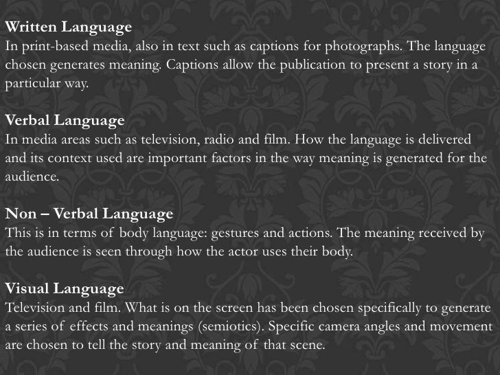 media language The relation between media and language is not just using each other, but they have influence on each one, because most of the time the language that is use on media is more formal that these language that use on a street and also its different from text book or academic usage.