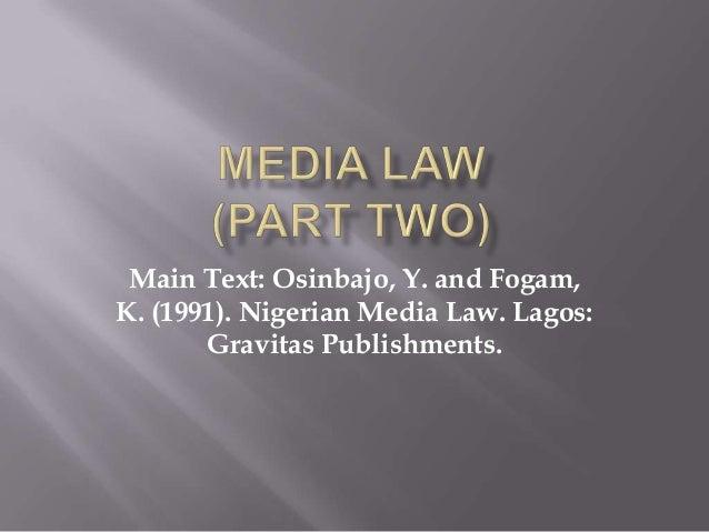 Main Text: Osinbajo, Y. and Fogam,K. (1991). Nigerian Media Law. Lagos:       Gravitas Publishments.