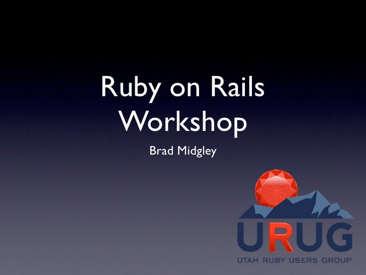 Ruby on Rails  Workshop    Brad Midgley