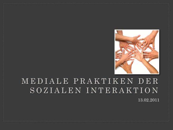 MEDIALE PRAKTIKEN DER SOZIALEN INTERAKTION                 13.02.2011