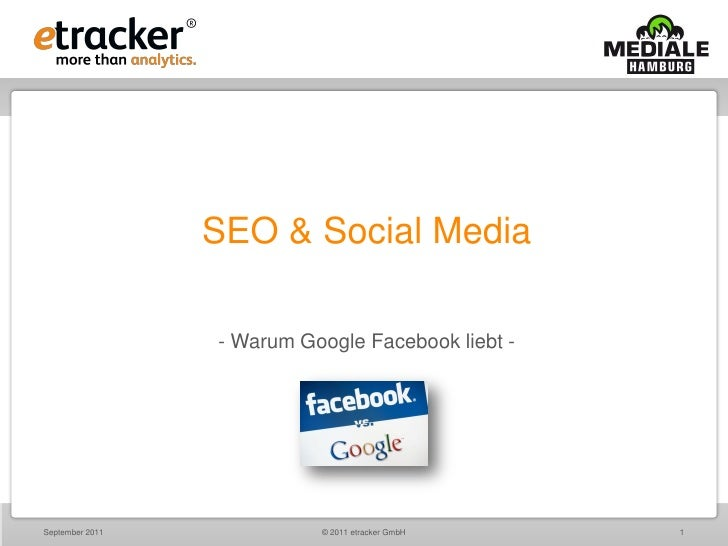 SEO & Social Media                 - Warum Google Facebook liebt -September 2011             © 2011 etracker GmbH    1