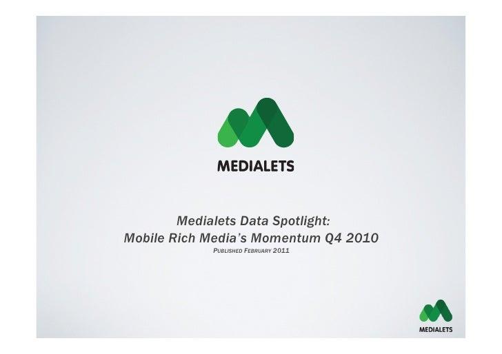Medialets Data Spotlight:Mobile Rich Media's Momentum Q4 2010            PUBLISHED FEBRUARY 2011
