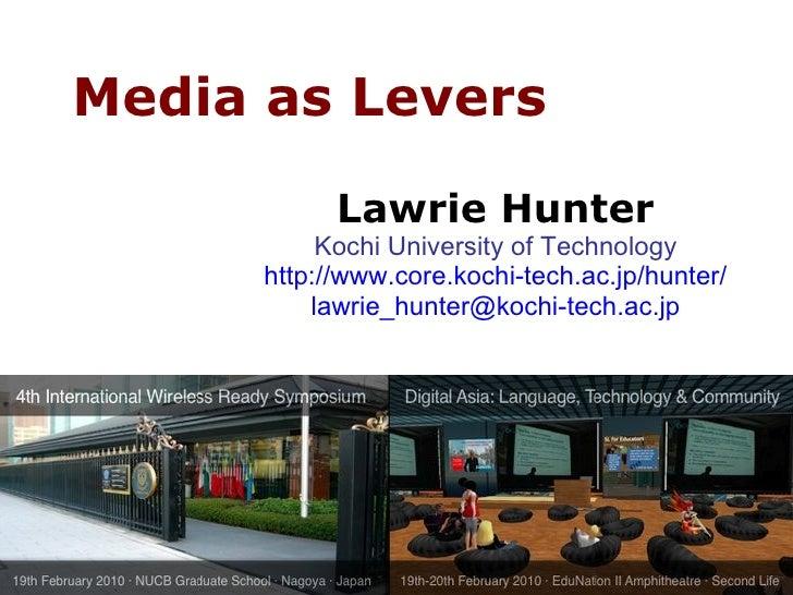 Lawrie Hunter Kochi University of Technology http://www.core.kochi-tech.ac.jp/hunter/ Media as Levers alt.medium support t...