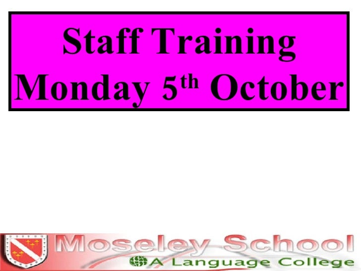 Staff Training Monday 5 th  October