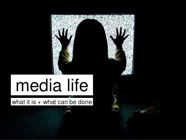 media lifewhat it is + what can be done