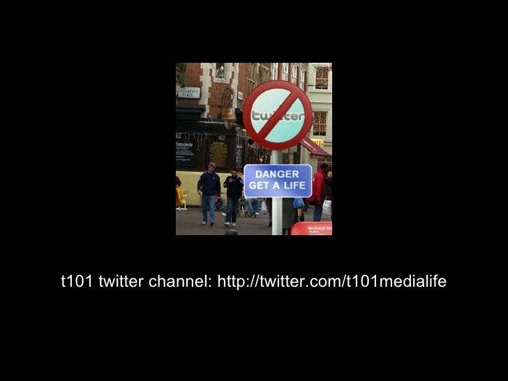 t101 twitter channel: http://twitter.com/t101medialife
