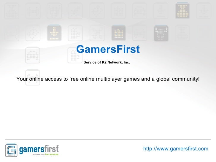 GamersFirst Service of K2 Network, Inc.   Your online access to free online multiplayer games and a global community! http...