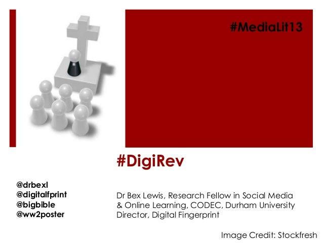 #DigiRevDr Bex Lewis, Research Fellow in Social Media& Online Learning, CODEC, Durham UniversityDirector, Digital Fingerpr...