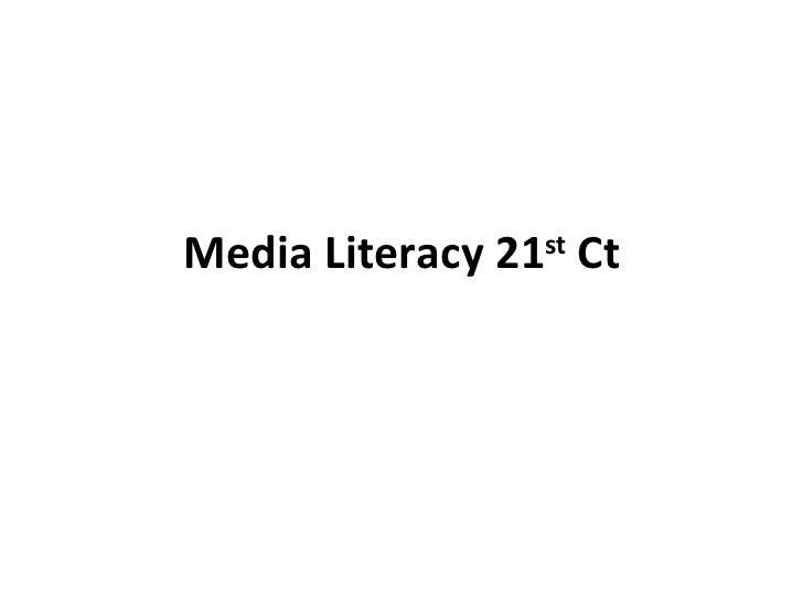 Media Literacy 21 st  Ct