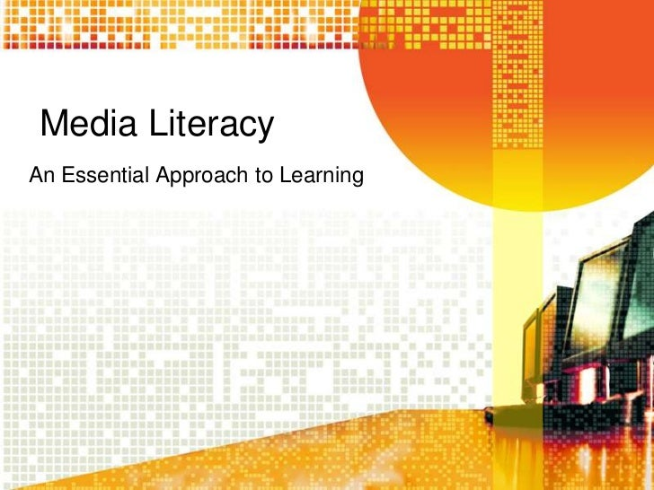 Media Literacy<br />An Essential Approach to Learning<br />