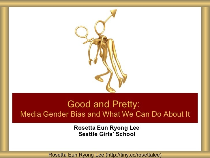 Rosetta Eun Ryong Lee Seattle Girls ' School Good and Pretty:   Media Gender Bias and What We Can Do About It Rosetta Eun ...