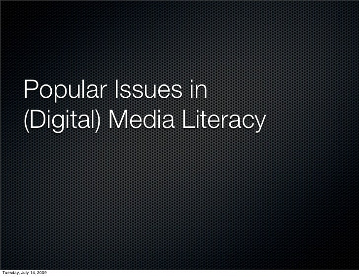 Popular Issues in           (Digital) Media Literacy     Tuesday, July 14, 2009