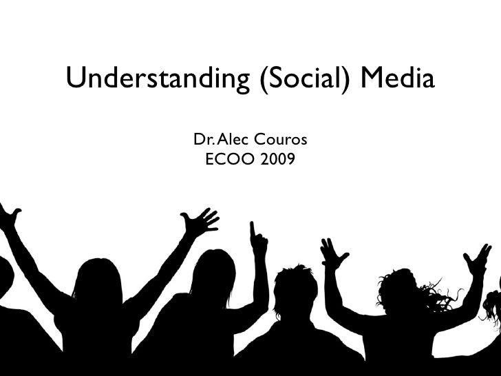 Understanding (Social) Media          Dr. Alec Couros           ECOO 2009