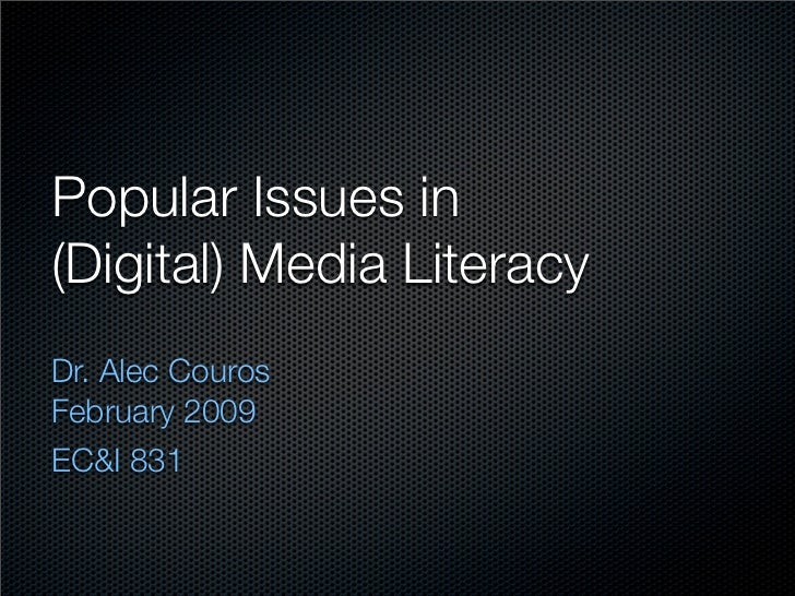Popular Issues in (Digital) Media Literacy Dr. Alec Couros February 2009 EC&I 831