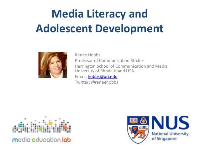Media Literacy and  Adolescent Development  Renee Hobbs  Professor of Communication Studies  Harrington School of Communic...