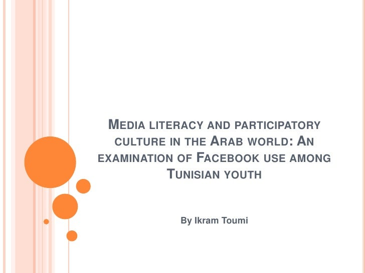 Media literacy and participatory culture in the Arab world: An examination of Facebook use among Tunisian youth<br />By Ik...