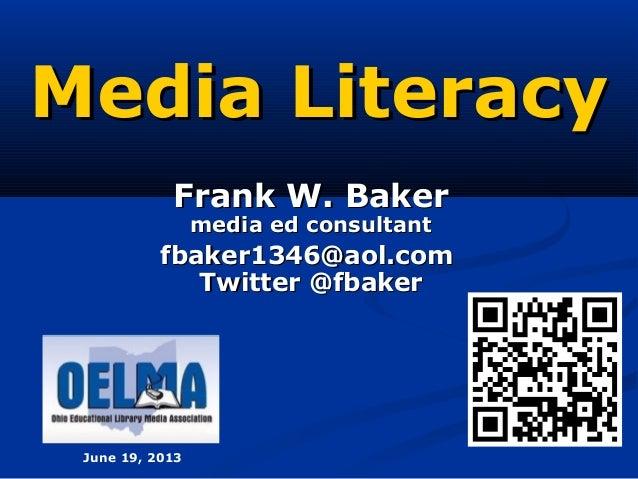 Media LiteracyMedia Literacy Frank W. BakerFrank W. Baker media ed consultantmedia ed consultant fbaker1346@aol.comfbaker1...
