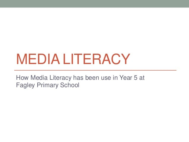 MEDIA LITERACY  How Media Literacy has been use in Year 5 at  Fagley Primary School