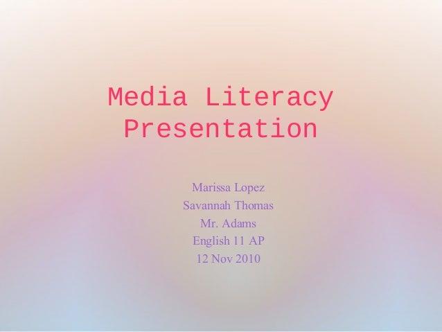 Media Literacy Presentation Marissa Lopez Savannah Thomas Mr. Adams English 11 AP 12 Nov 2010