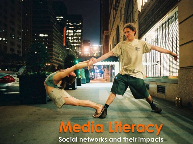Media Literacy Social networks and their impacts