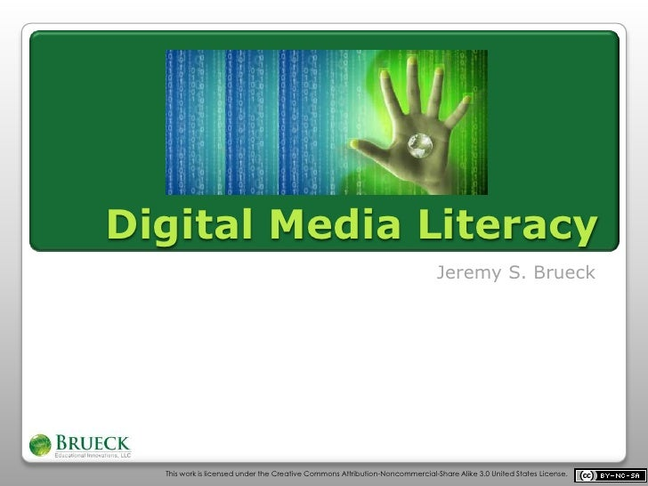 Digital Media Literacy<br />Jeremy S. Brueck<br />This work is licensed under the Creative Commons Attribution-Noncommerci...