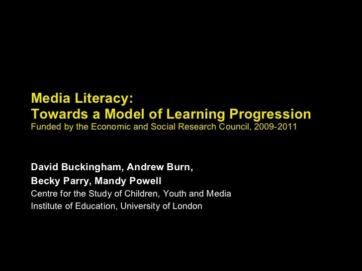 Media Literacy: Towards a Model of Learning Progression Funded by the Economic and Social Research Council, 2009-2011 Davi...