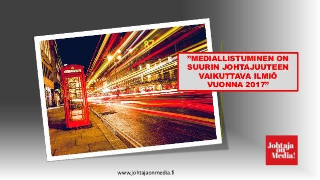 """""""MEDIALLISTUMINEN ON SUURIN JOHTAJUUTEEN VAIKUTTAVA ILMIÖ VUONNA 2017"""" www.johtajaonmedia.fi"""