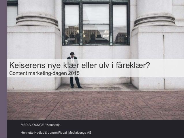 MEDIALOUNGE / Kampanje Henriette Hedløv & Jorunn Flydal, Medialounge AS Keiserens nye klær eller ulv i fåreklær? Content m...