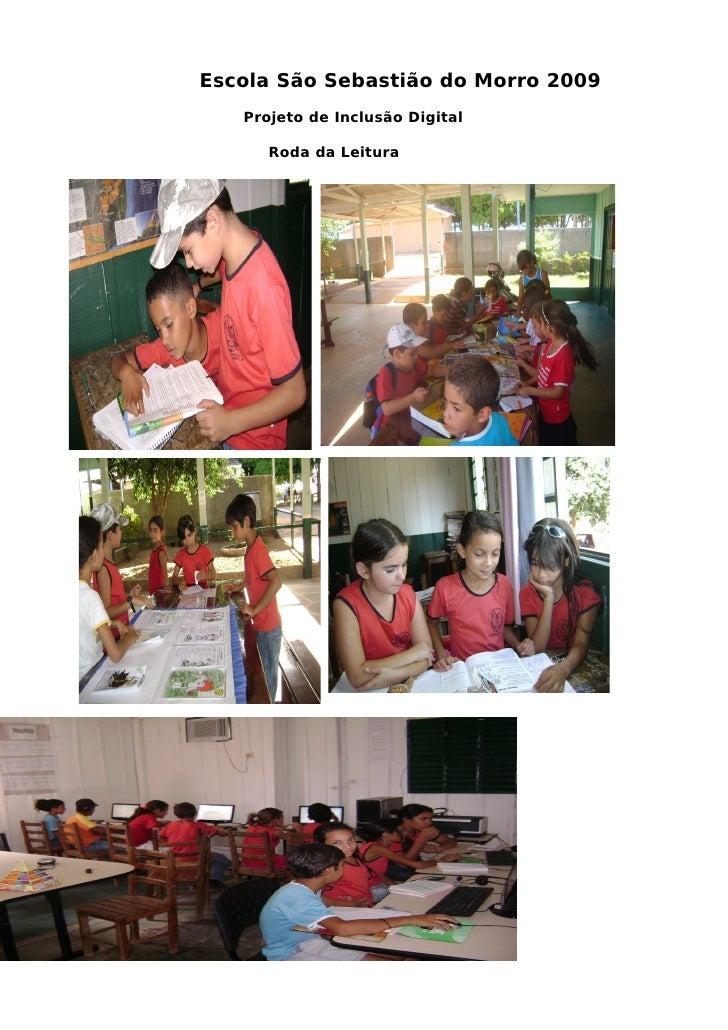 Escola São Sebastião do Morro 2009    Projeto de Inclusão Digital        Roda da Leitura