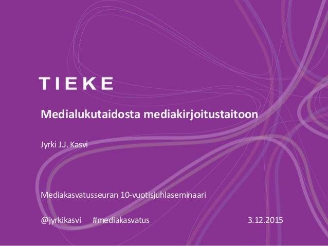 Medialukutaidosta mediakirjoitustaitoon Jyrki J.J. Kasvi Mediakasvatusseuran 10-vuotisjuhlaseminaari @jyrkikasvi #mediakas...