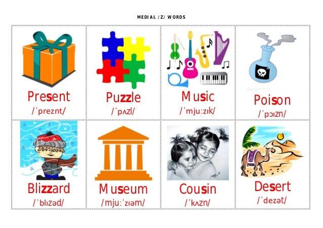 MEDIAL /Z/ WORDS Present /ˈpreznt/ Puzzle /ˈpʌzl/ Music /ˈmjuːzɪk/ Poison /ˈpɔɪzn/ Blizzard /ˈblɪzəd/ Museum /mjuːˈzɪəm/ C...