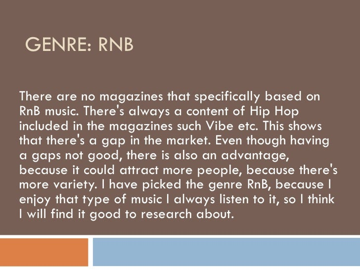 GENRE: RNB  There are no magazines that specifically based on RnB music. There's always a content of Hip Hop included in t...