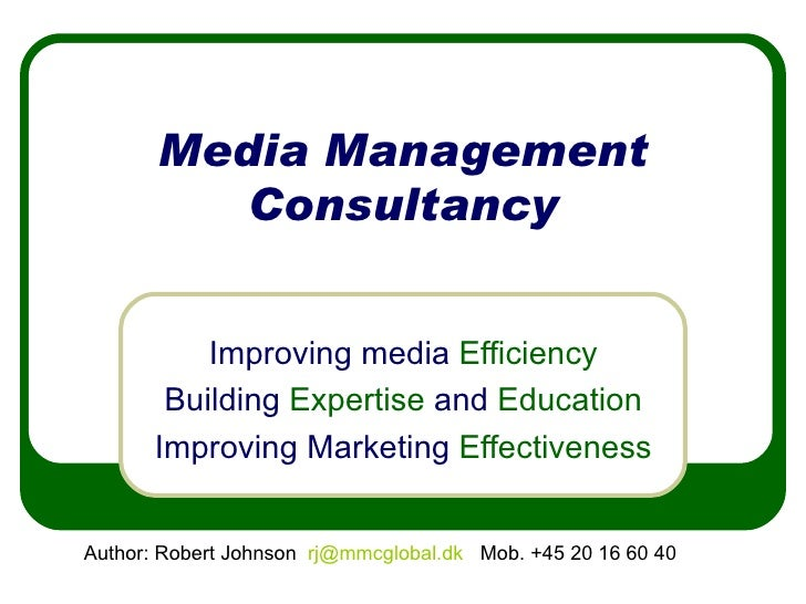 Media Management Consultancy Improving media  Efficiency Building  Expertise  and  Education Improving Marketing  Effectiv...