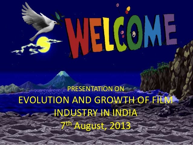 PRESENTATION ON  EVOLUTION AND GROWTH OF FILM INDUSTRY IN INDIA 7th August, 2013