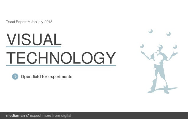 Trend Report // January 2013VISUALTECHNOLOGY        Open field for experiments