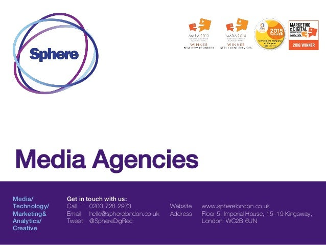 Media/ Technology/ Marketing& Analytics/ Creative Get in touch with us: Call 0203 728 2973 Email hello@spherelondon.co.uk ...