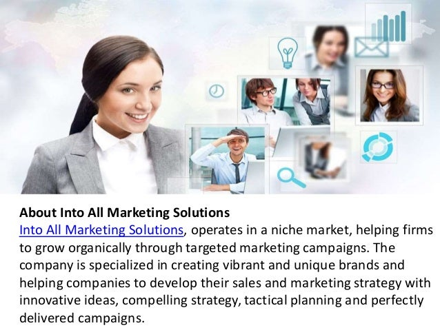 About Into All Marketing Solutions  Into All Marketing Solutions, operates in a niche market, helping firms  to grow organ...