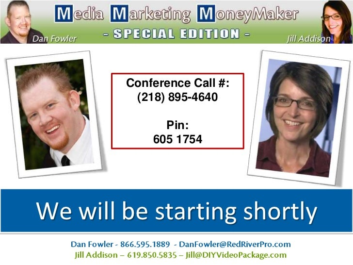 Conference Call #:         (218) 895-4640              Pin:            605 1754We will be starting shortly