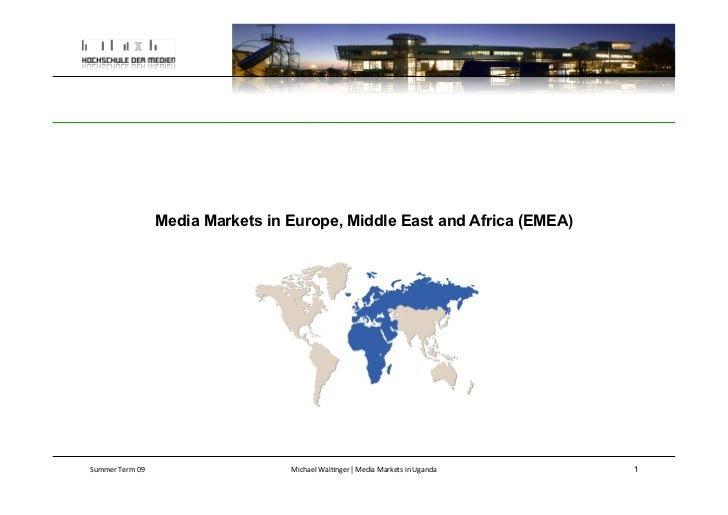 Media Markets in Europe, Middle East and Africa (EMEA)Summer Term 09                     Michael Wal*nger | Me...