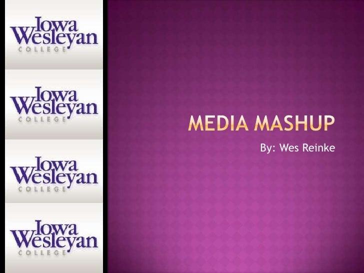 Media Mashup<br />By: Wes Reinke<br />