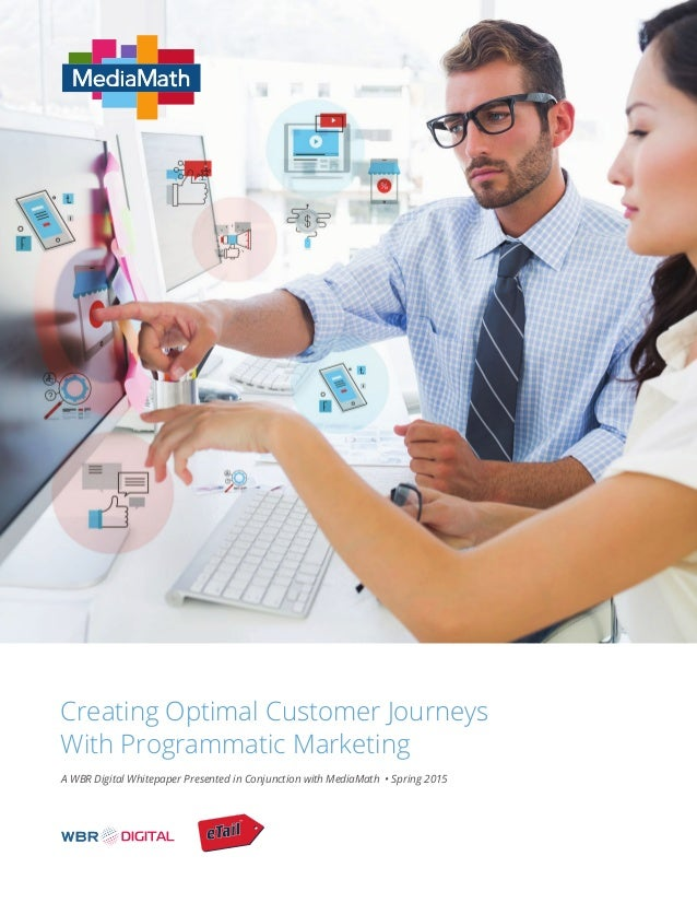 Creating Optimal Customer Journeys With Programmatic Marketing A WBR Digital Whitepaper Presented in Conjunction with Medi...