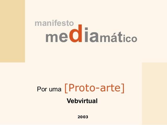 mediamático manifesto 2003 Por uma [Proto-arte] Vebvirtual